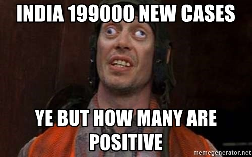 Crazy Eyes Steve - India 199000 new cases Ye but how many are positive