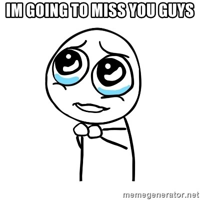 pleaseguy  - im going to miss you guys