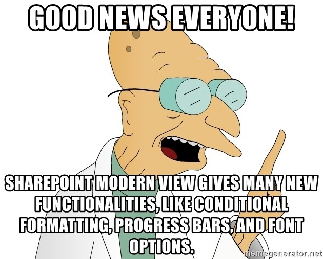 Good News Everyone - Good news everyone! SharePoint modern view gives many new functionalities, like conditional formatting, progress bars, and font options.