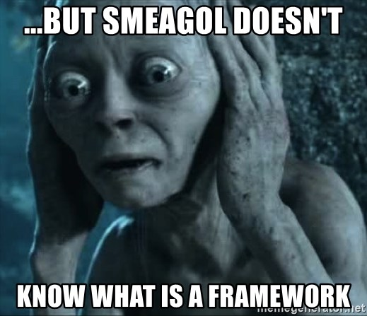 gollum(5) - ...but Smeagol doesn't know what is a framework