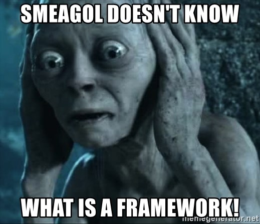 gollum(5) - Smeagol doesn't know what is a framework!