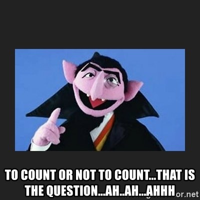 The Count from Sesame Street - To Count or Not to Count...That is the Question...Ah..Ah...Ahhh