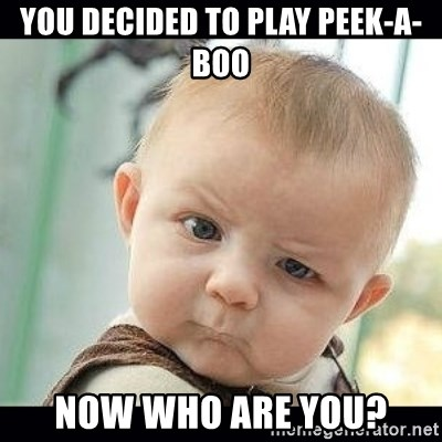 Skeptical Baby Whaa? - You decided to play Peek-a-boo Now who are you?