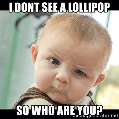 Skeptical Baby Whaa? - I dont see a Lollipop So who are you?