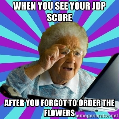 old lady - When you see your JDP score  after you forgot to order the flowers