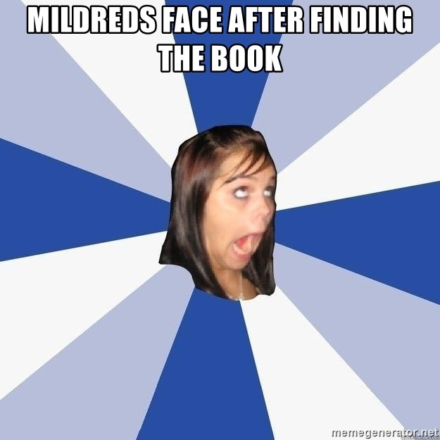 Annoying Facebook Girl - mildreds face after finding the book