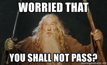 Gandalf - Worried that you shall not pass?