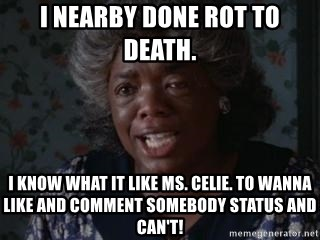 Sophia Color Purple - I NEARBY DONE ROT TO DEATH. I KNOW WHAT IT LIKE MS. CELIE. TO WANNA LIKE AND COMMENT SOMEBODY STATUS AND CAN'T!