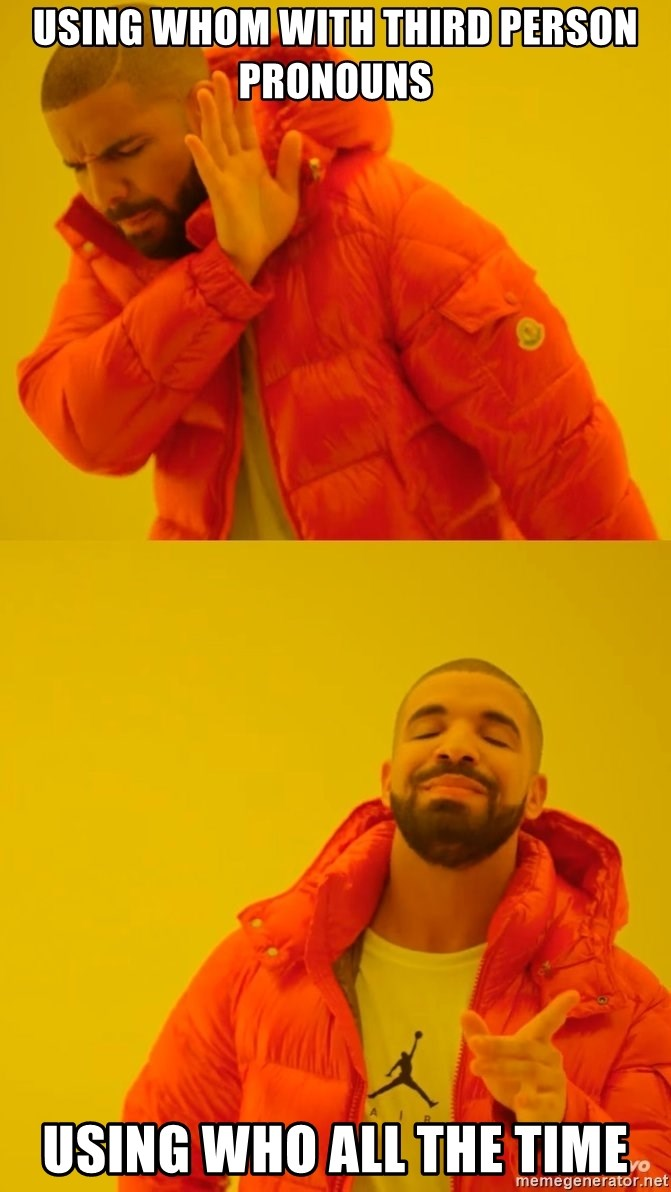 Drake No and Yes - using whom with third person pronouns using who all the time