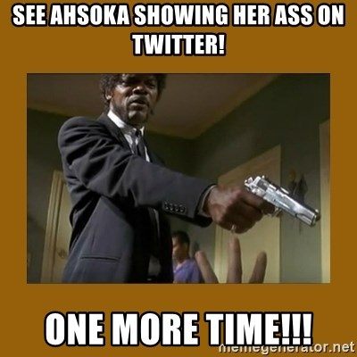 say what one more time - See Ahsoka Showing Her Ass On Twitter! One more time!!!