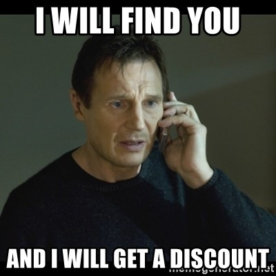 I will Find You Meme - I will find you  And I will get a discount