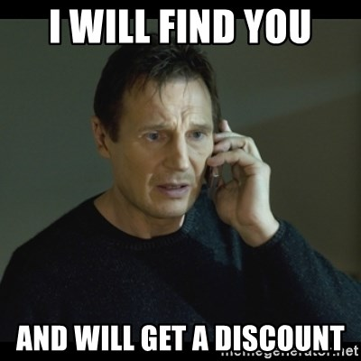 I will Find You Meme - I will find you and will get a discount