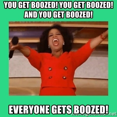 Oprah Car - You get boozed! You get boozed! And you get boozed!  Everyone gets boozed!
