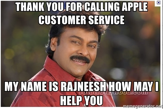 Typical Indian guy - thank you for calling apple customer service  my name is rajneesh how may i help you