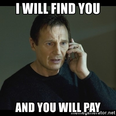 I will Find You Meme - I will find you And you will pay