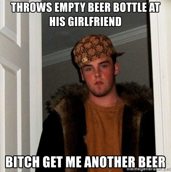 Scumbag Steve - throws empty beer bottle at his girlfriend bitch get me another beer