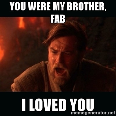 """Obi Wan Kenobi """"You were my brother!"""" - you were my brother,            Fab i loved you"""