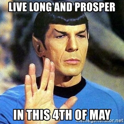 Spock - Live long and prosper in this 4th of may