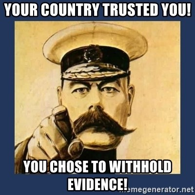 your country needs you - Your country trusted you! You chose to withhold evidence!