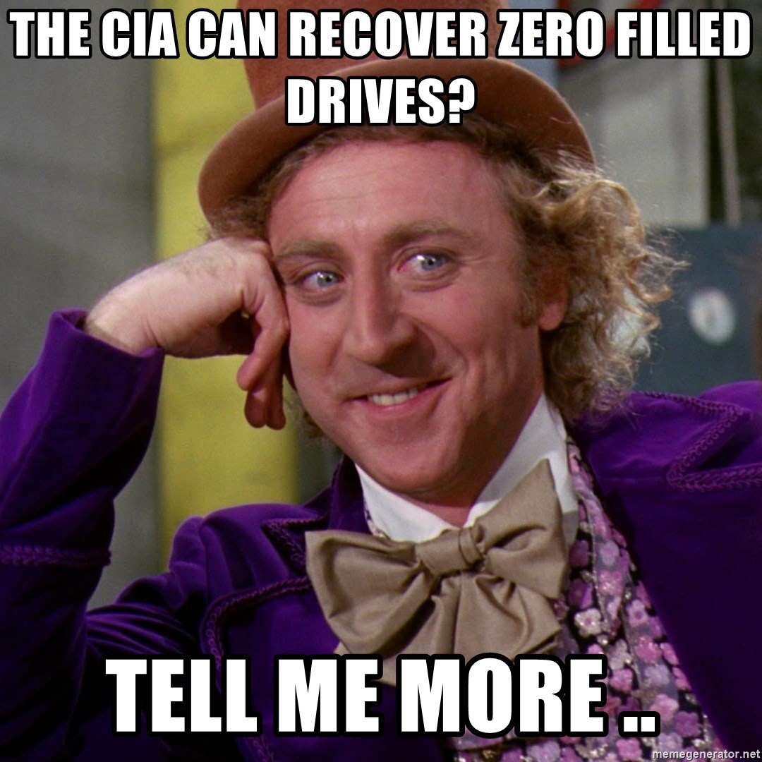 Willy Wonka - The CIA can recover zero filled drives? Tell me more ..