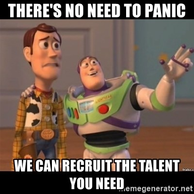 Buzz lightyear meme fixd - There's no need to panic we can recruit the talent you need