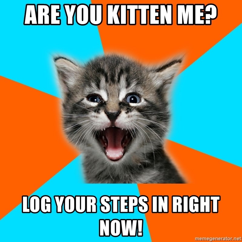 Ib Kitten - Are you kitten me? Log your steps in right now!