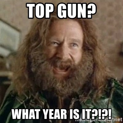 What Year - Top Gun? What year is it?!?!