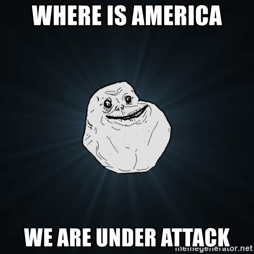 Forever Alone - Where is America We are under attack