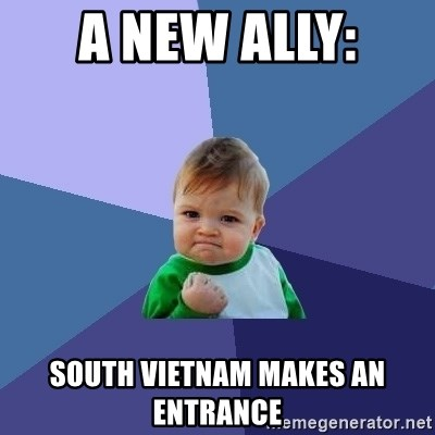 Success Kid - A New Ally:  South Vietnam makes an entrance
