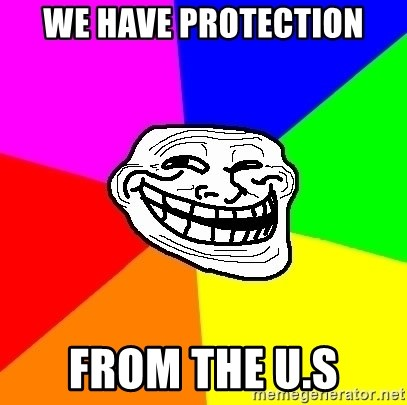 Trollface - we have protection from the U.S