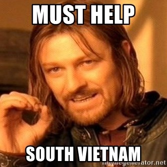 One Does Not Simply - Must help  South Vietnam