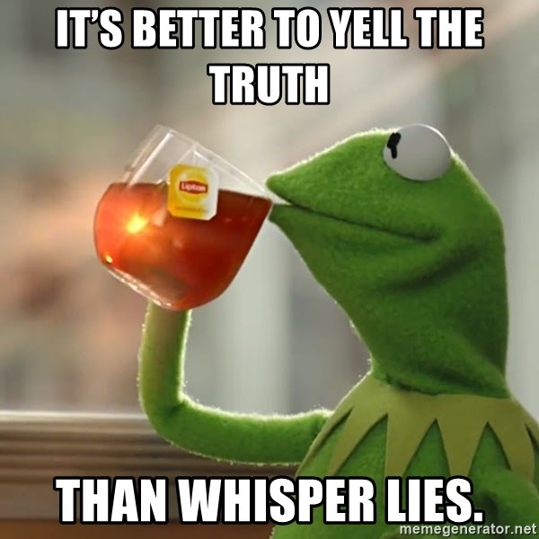 Kermit The Frog Drinking Tea - It's better to yell the truth Than whisper lies.