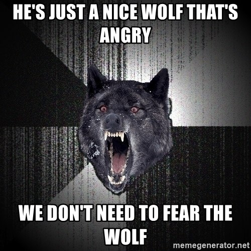Insanity Wolf - He's just a Nice wolf that's angry We don't need to fear the wolf