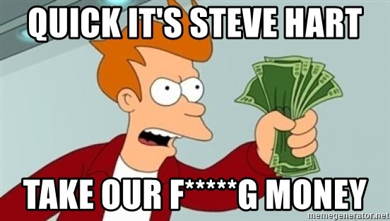 Shut up and take my money Fry blank - Quick it's Steve Hart Take our F*****g money