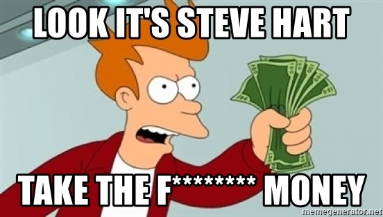 Shut up and take my money Fry blank - Look it's Steve Hart Take the F******** Money