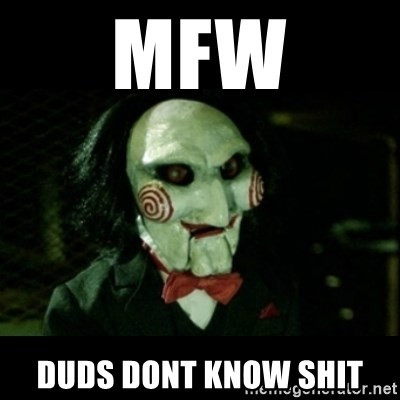 JIGSAW CREEPY PUPPET - mfw duds dont know shit