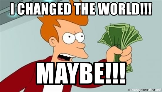 Shut up and take my money Fry blank - I changed the world!!! Maybe!!!