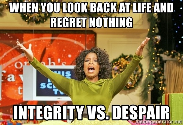 Oprah Gives Away Stuff - When you look back at life and regret nothing Integrity vs. Despair