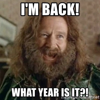 What Year - I'm back! What year is it?!