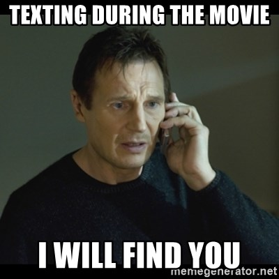 I will Find You Meme - texting during the movie I will find you