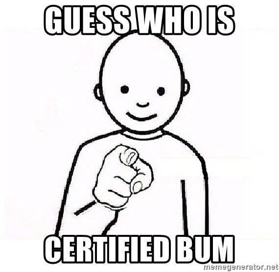 GUESS WHO YOU - Guess who is  Certified bum