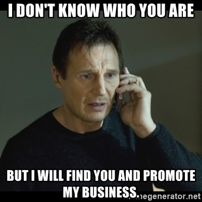 I will Find You Meme - I don't know who you are but I will find you and promote my business.