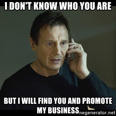 I will Find You Meme - i don't know who you are but i will find you and promote my business