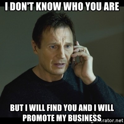 I will Find You Meme - i don't know who you are but i will find you and i will promote my business