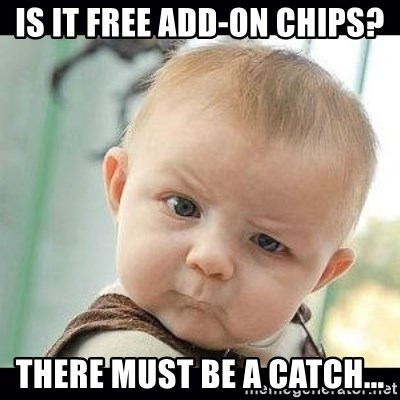 Skeptical Baby Whaa? - Is it FREE ADD-ON chips? There must be a catch...