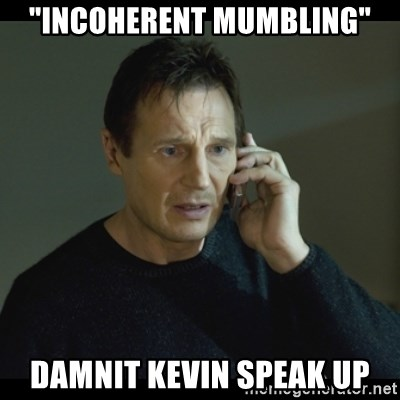 """I will Find You Meme - """"Incoherent Mumbling"""" Damnit Kevin Speak Up"""