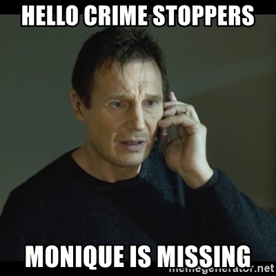 I will Find You Meme - Hello crime stoppers  Monique is missing