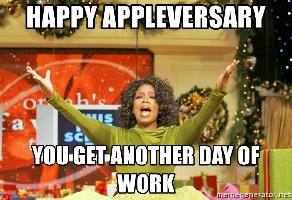 Oprah Gives Away Stuff - Happy Appleversary  You get another day of work