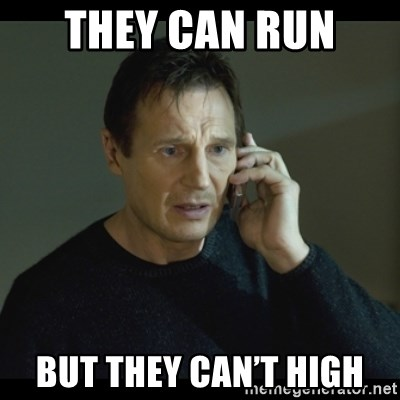 I will Find You Meme - They can run  But they can't high