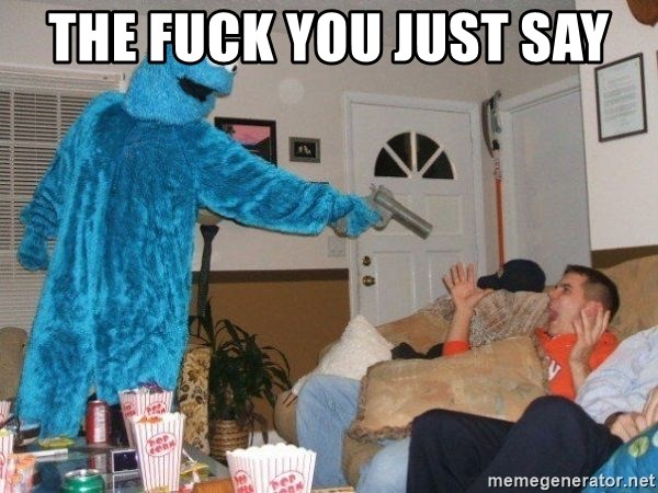 Bad Ass Cookie Monster - The Fuck You Just Say